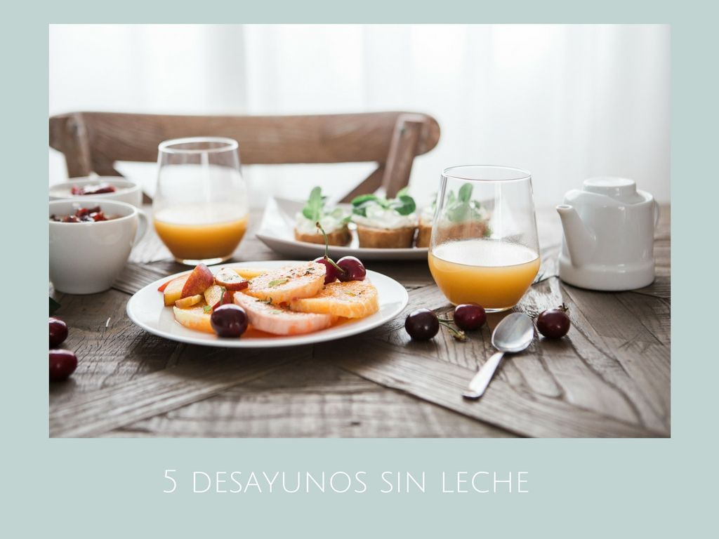 5 Desayunos sin leche