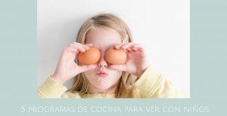 5 programas de cocina para ver con niños